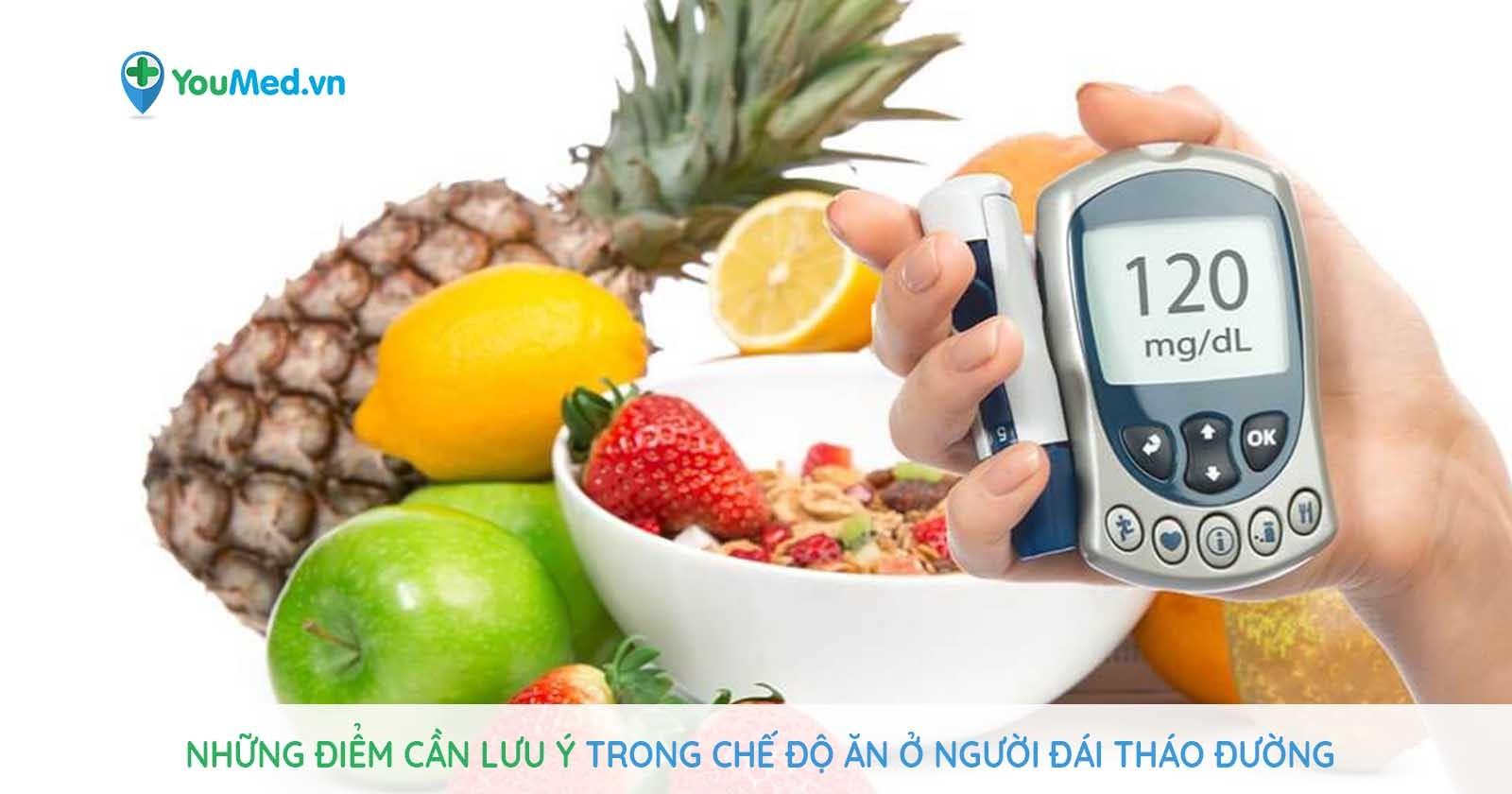 Những điểm cần lưu ý trong chế độ ăn ở người đái tháo đường