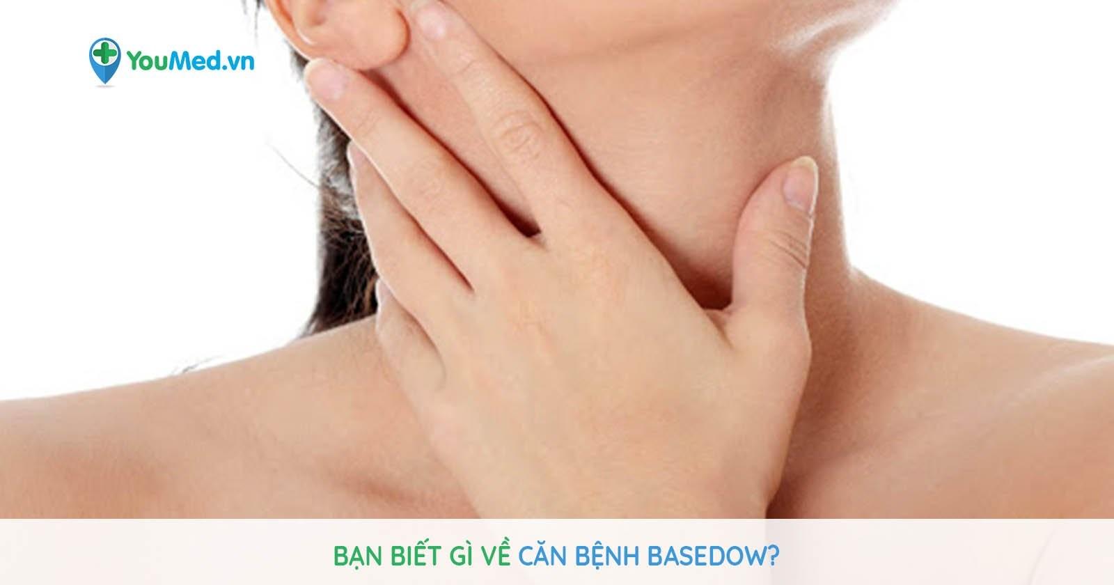 Bạn biết gì về căn bệnh Basedow