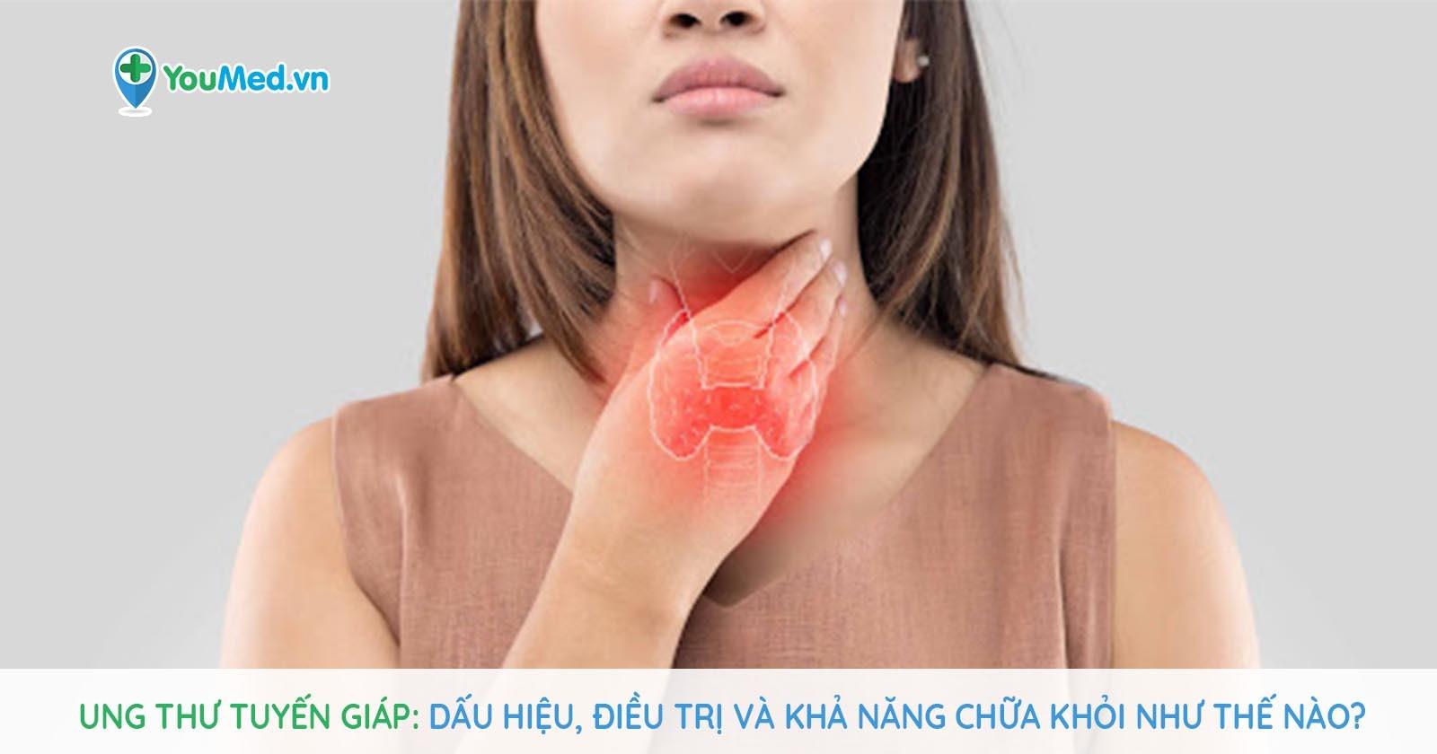 Ung thư tuyến giáp: Dấu hiệu, điều trị và khả năng chữa khỏi như thế nào?