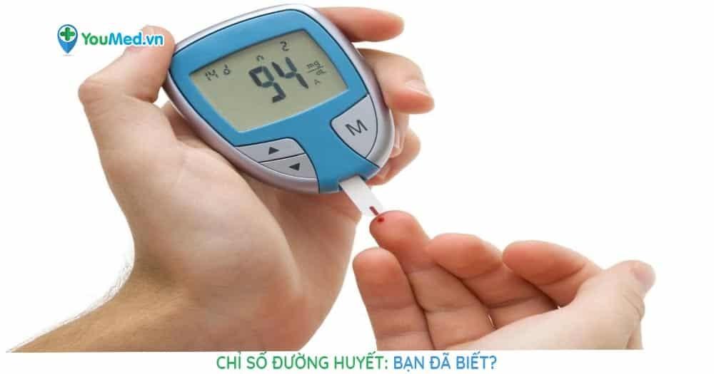 Bạn biết những gì về chỉ số đường huyết?