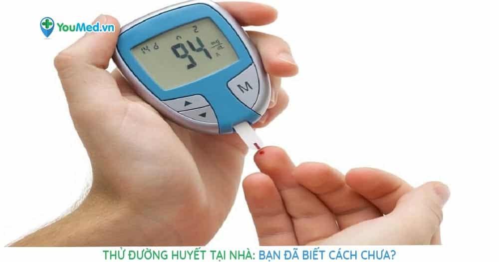 Bạn đã biết cách thử đường huyết tại nhà chưa?