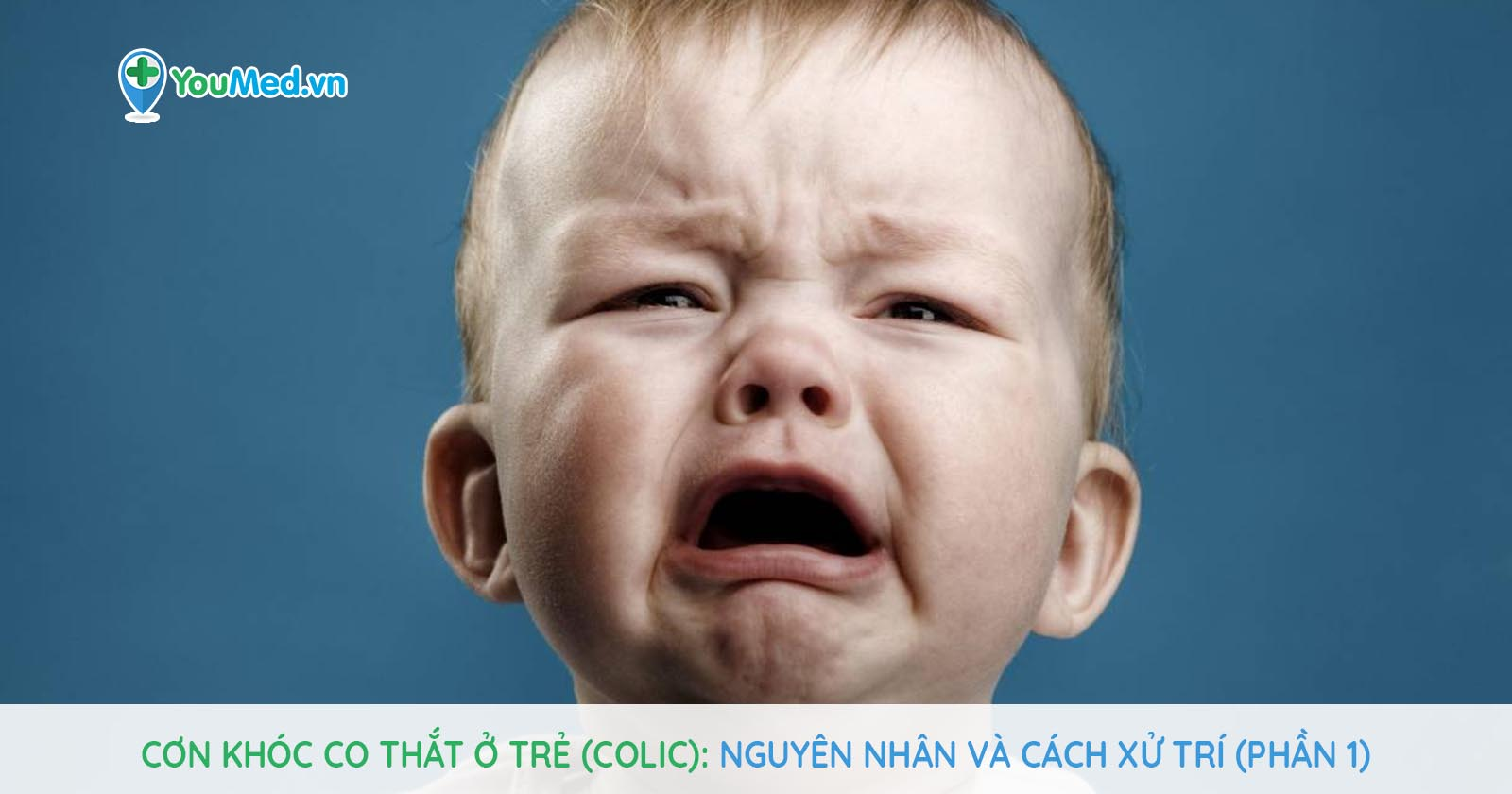 Cơn khóc co thắt ở trẻ (Colic): Nguyên nhân và cách xử trí (Phần 1)