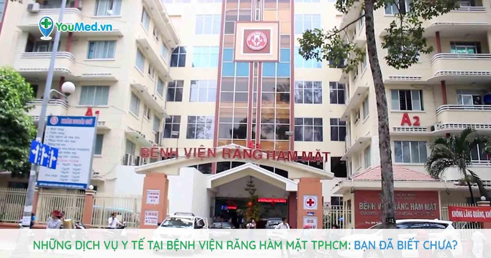 Những dịch vụ y tế tại Bệnh viện Răng Hàm Mặt TPHCM: bạn đã biết chưa?