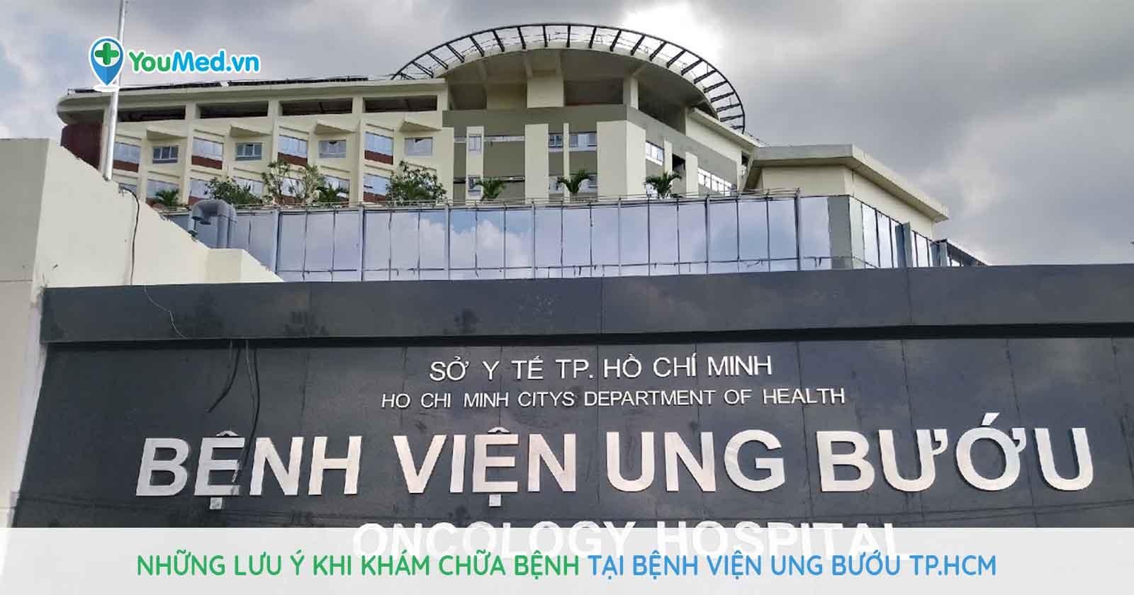 Những lưu ý khi khám chữa bệnh tại Bệnh viện Ung bướu TP.HCM