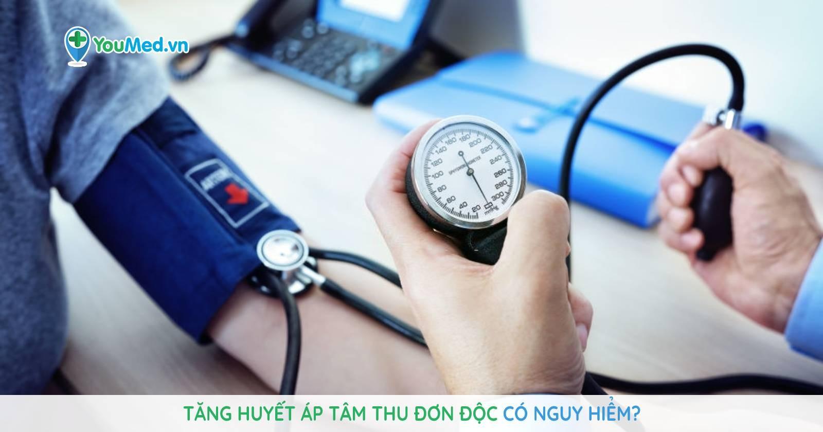 Tăng huyết áp tâm thu đơn độc có nguy hiểm?