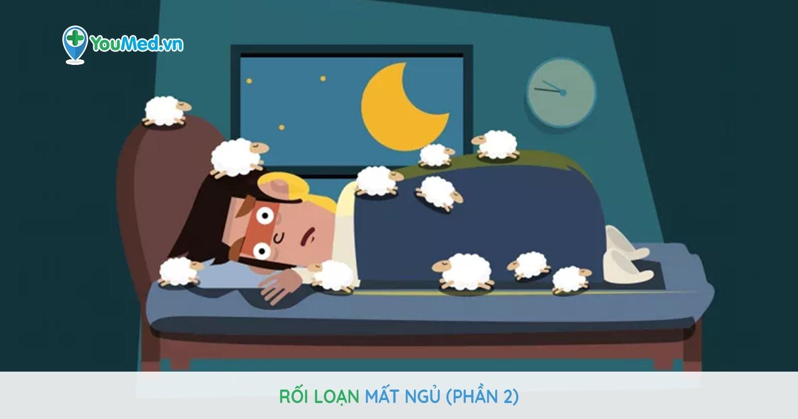 Rối loạn mất ngủ (Phần 2)