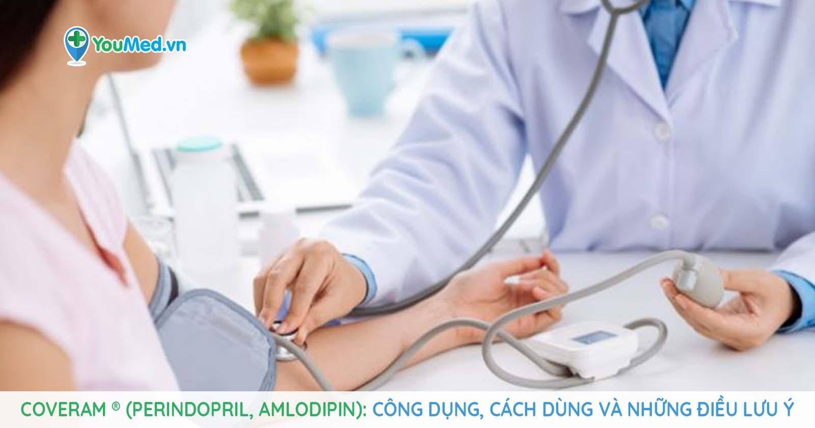 Coveram ® (perindopril, amlodipin): Công dụng, cách dùng và những điều cần lưu ý