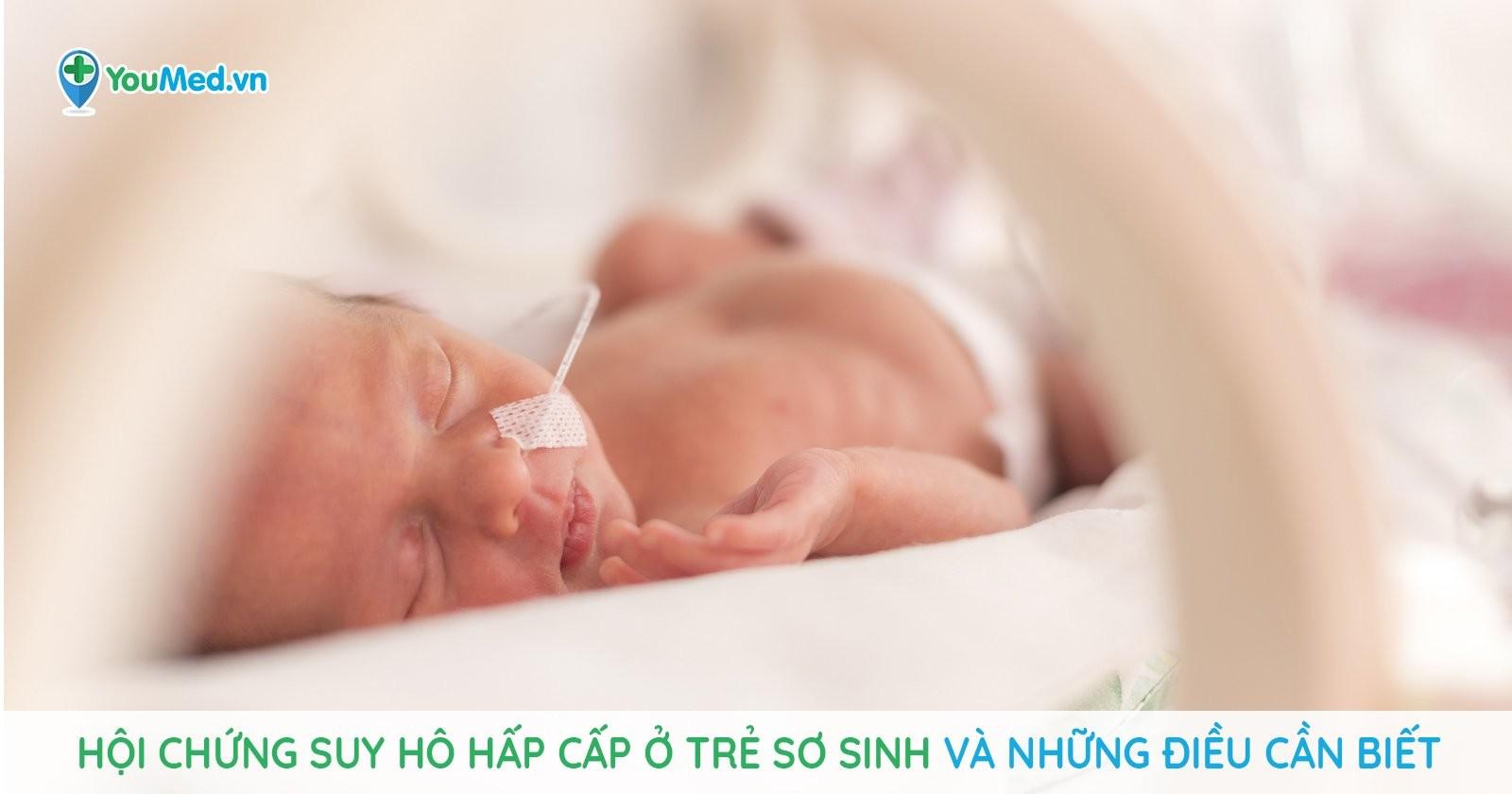 Hội chứng suy hô hấp cấp ở trẻ sơ sinh và những điều cần biết