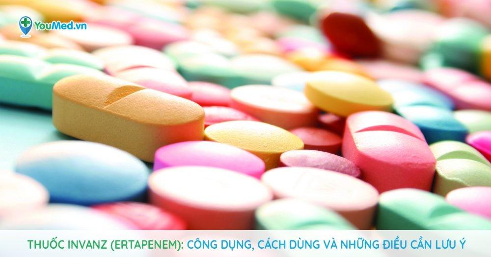Thuốc Invanz (Ertapenem): Công dụng, cách dùng và những điều cần lưu ý