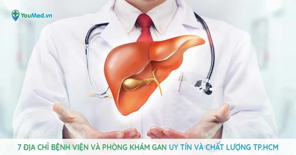 Khám gan ở đâu tốt? 7 địa chỉ bệnh viện và phòng khám gan uy tín và chất lượng TP.HCM
