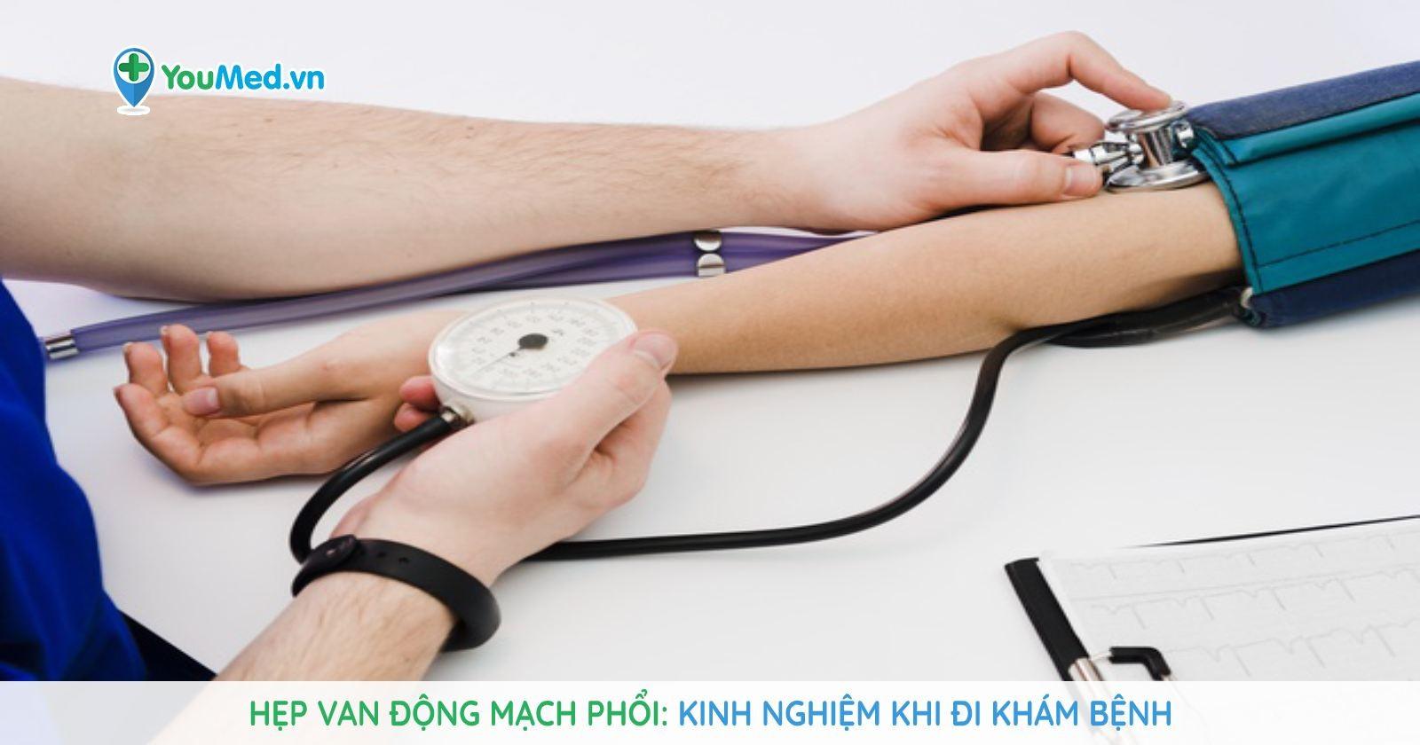 Hẹp van động mạch phổi Kinh nghiệm khi đi khám bệnh