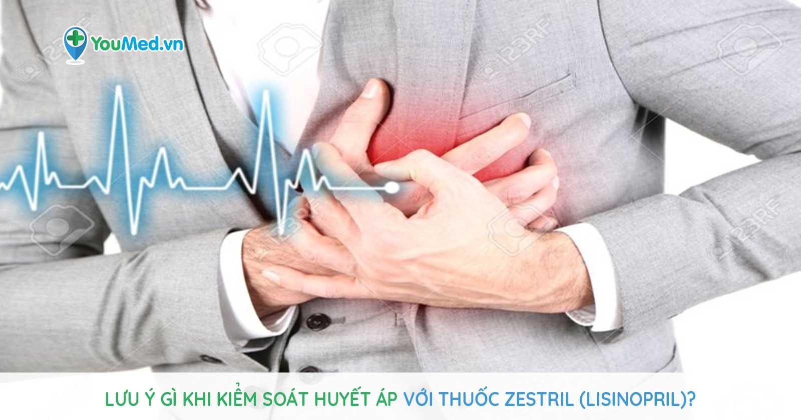 Lưu ý gì khi kiểm soát huyết áp với thuốc Zestril (lisinopril)?