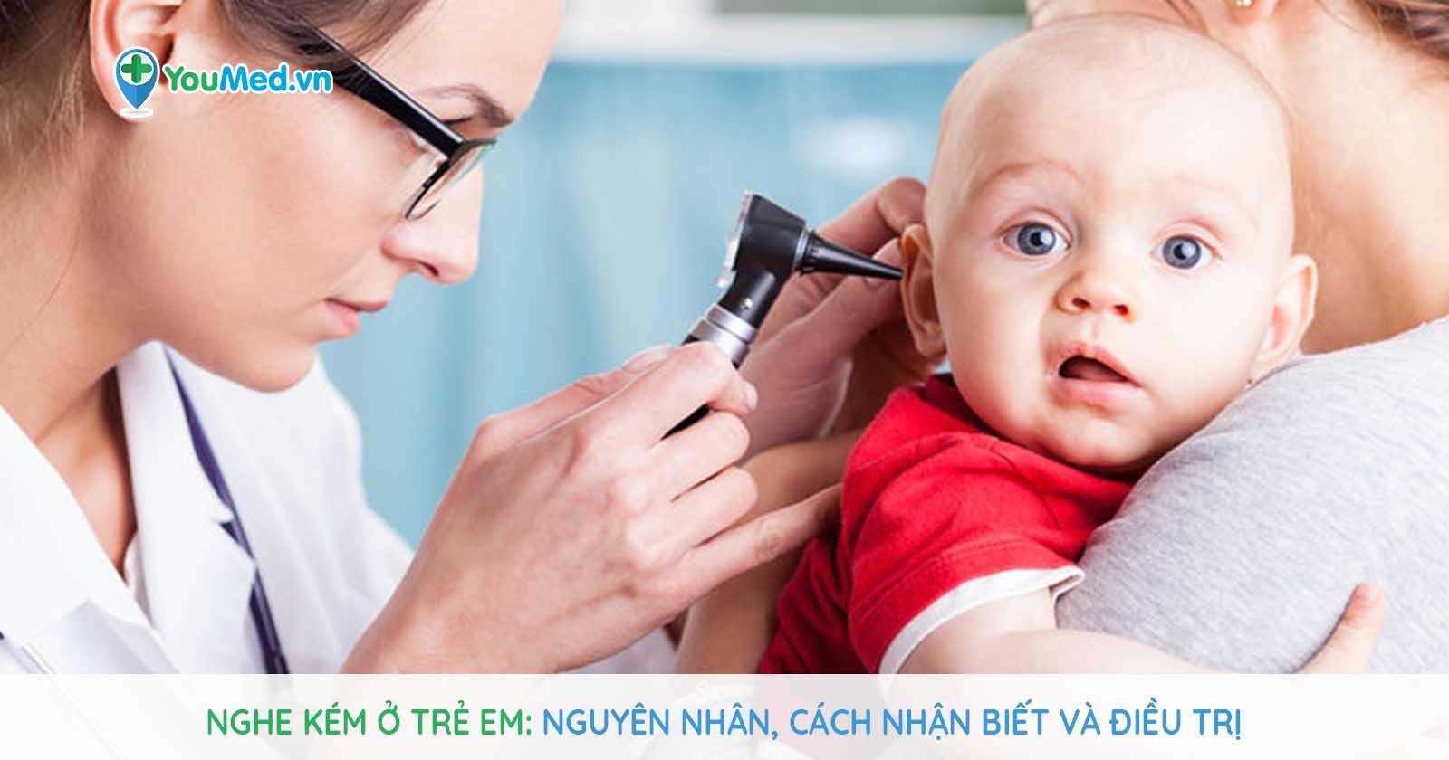 Nghe kém ở trẻ em: Nguyên nhân, cách nhận biết và điều trị