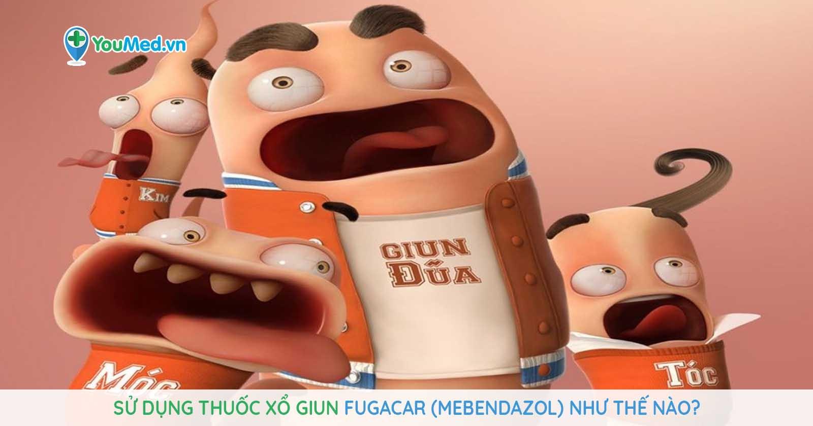 Sử dụng thuốc xổ giun Fugacar (mebendazol) như thế nào?