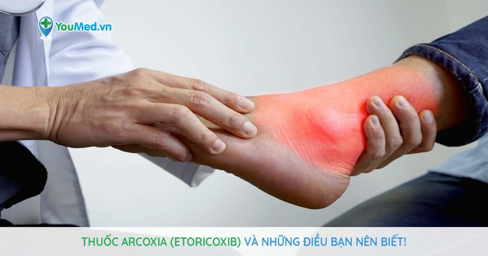 Thuốc Arcoxia (etoricoxib) và những điều bạn nên biết