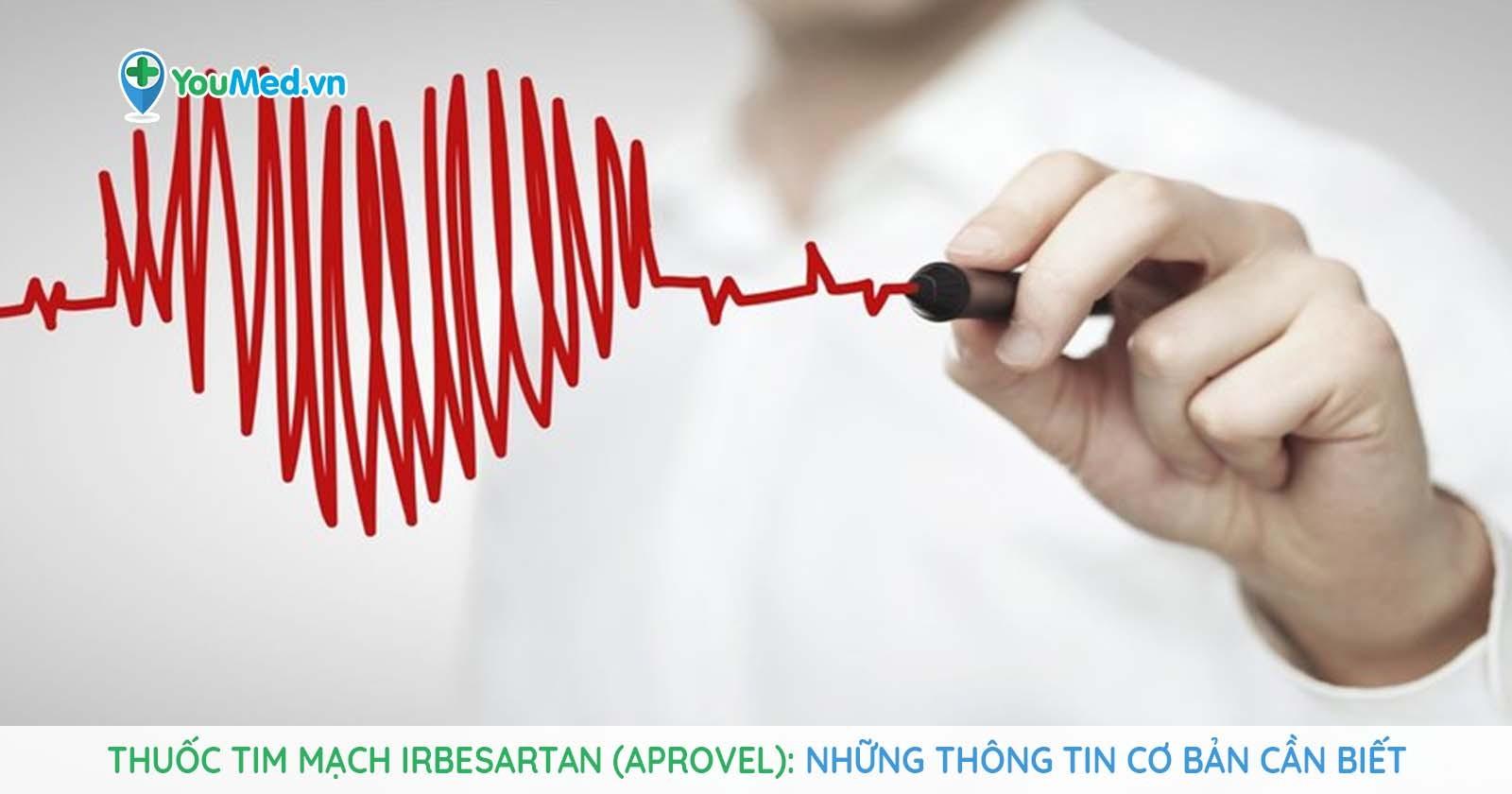 Thuốc tim mạch Irbesartan (Aprovel): Những thông tin cơ bản cần biết