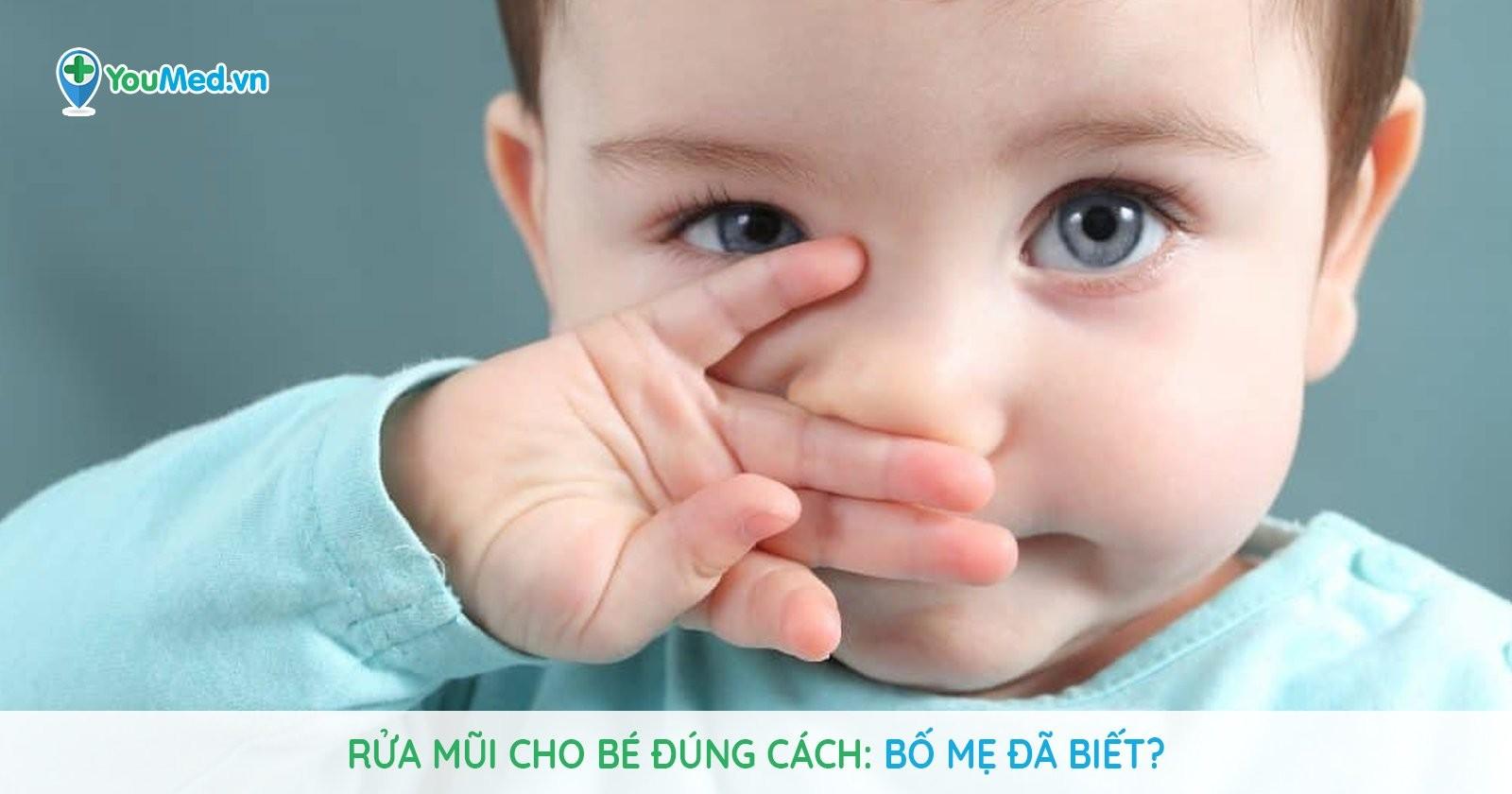 Rửa mũi cho bé đúng cách: Bố mẹ đã biết?