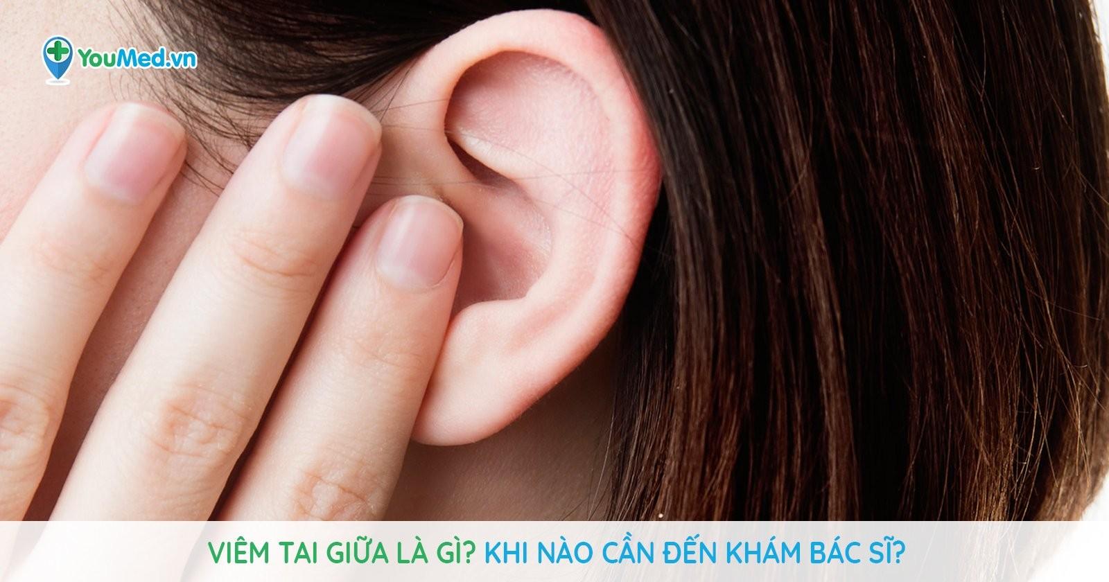 Viêm tai giữa là gì? Khi nào cần đến khám bác sĩ?