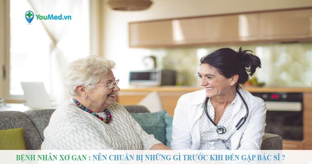 Bệnh nhân Xơ gan nên chuẩn bị những gì trước khi đến gặp bác sĩ?