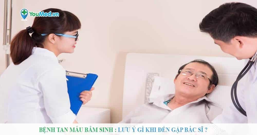 Bệnh Tan máu bẩm sinh: Lưu ý gì khi đến gặp bác sĩ?