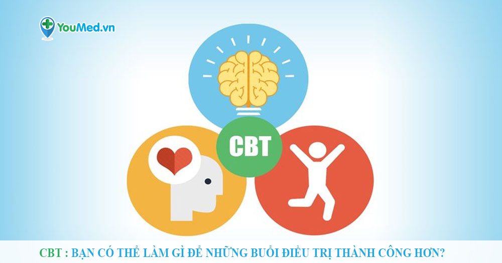 CBT: Bạn có thể làm gì để những buổi điều trị thành công hơn?