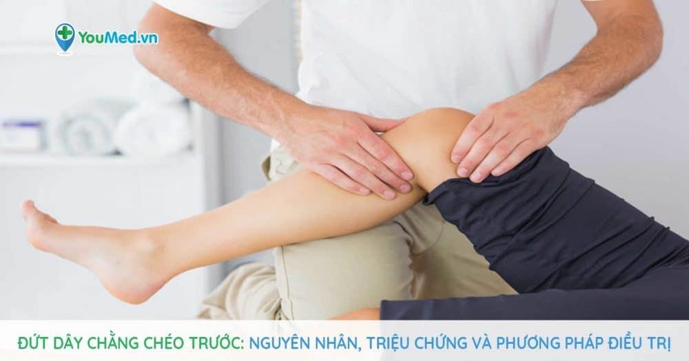 Đứt dây chằng chéo trước - Nguyên nhân, triệu chứng và phương pháp điều trị