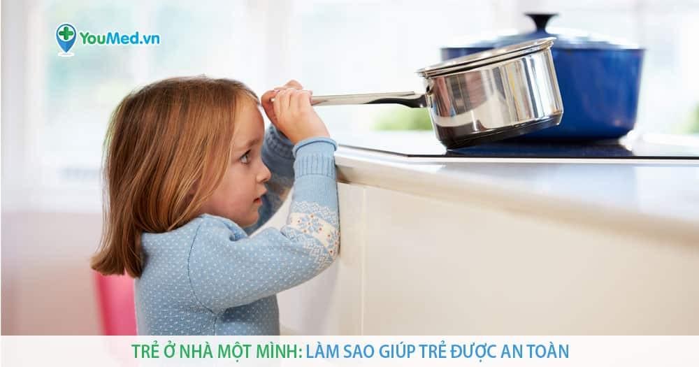 Trẻ ở nhà một mình : Làm sao giúp trẻ được an toàn.