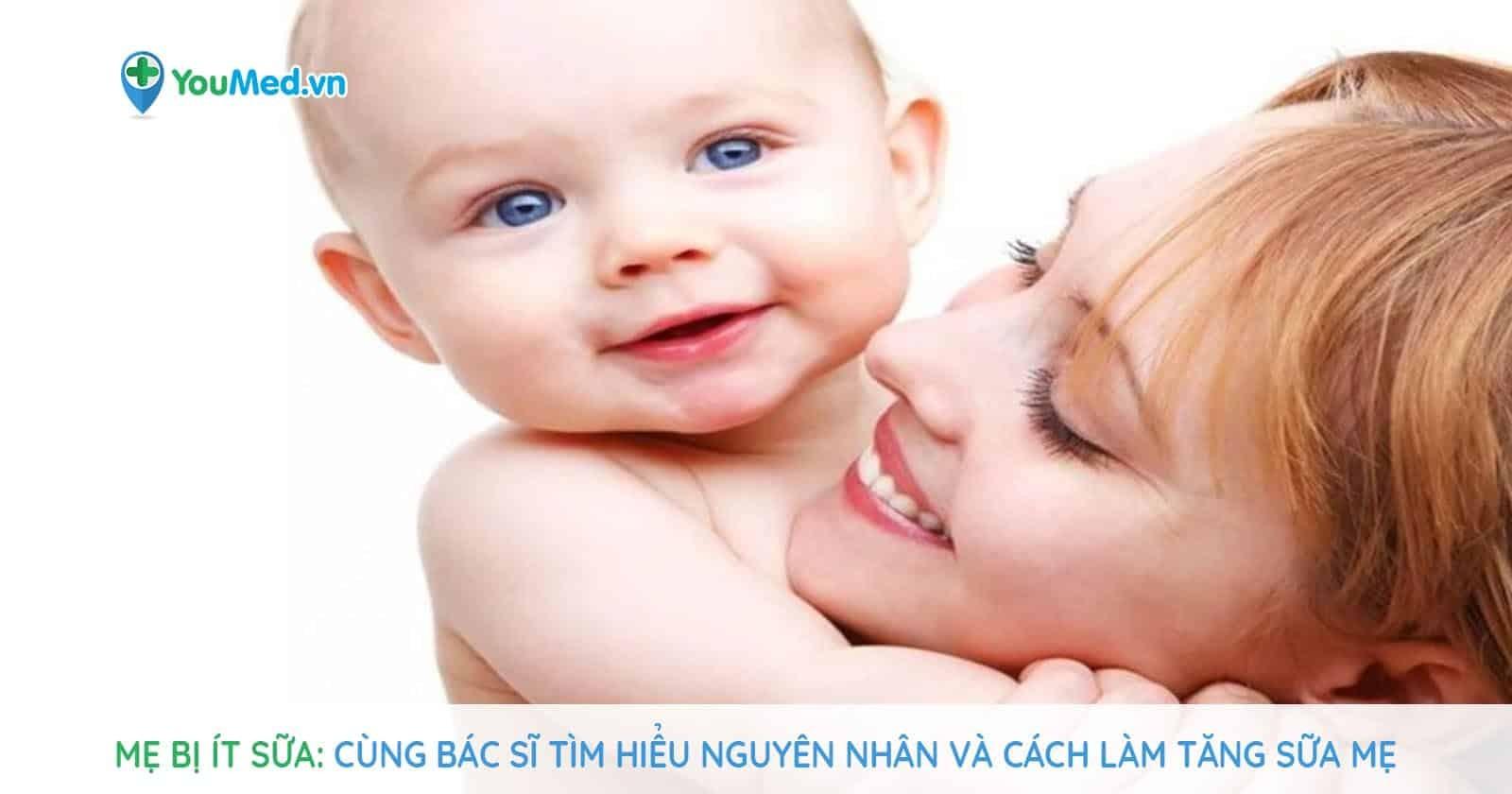 Mẹ bị ít sữa: Cùng bác sĩ tìm hiểu nguyên nhân và cách làm tăng sữa mẹ