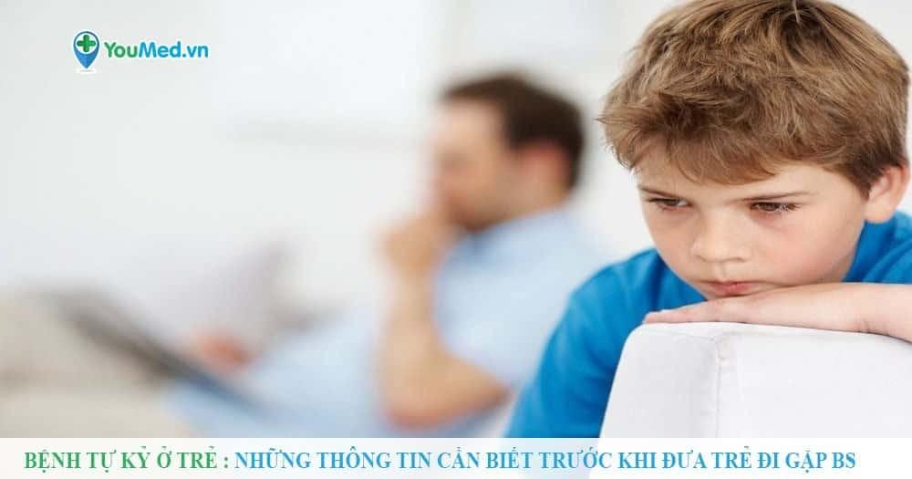 Bệnh tự kỉ : Những thông tin cần biết trước khi đưa trẻ đi gặp BS