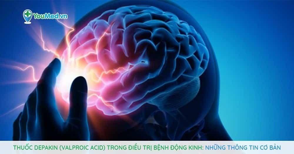 Thuốc Depakin (valproic acid) trong điều trị bệnh động kinh: Những thông tin cơ bản