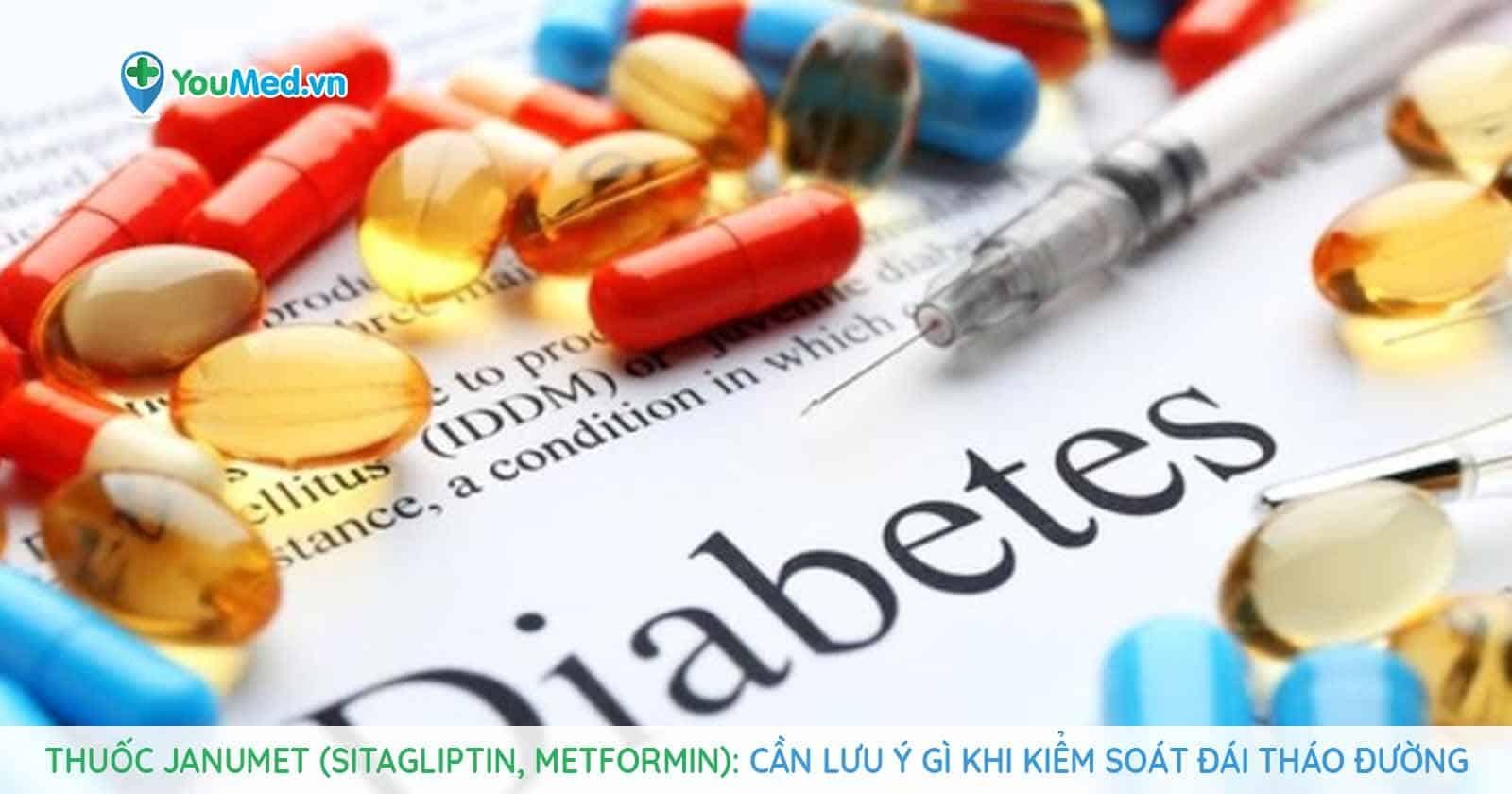 Thuốc Janumet (sitagliptin, metformin): Cần lưu ý gì khi kiểm soát đái tháo đường