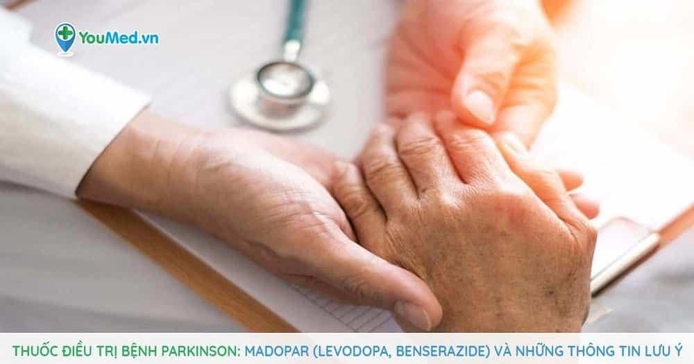 Thuốc điều trị bệnh Parkinson: Madopar (levodopa, benserazide) và những thông tin lưu ý