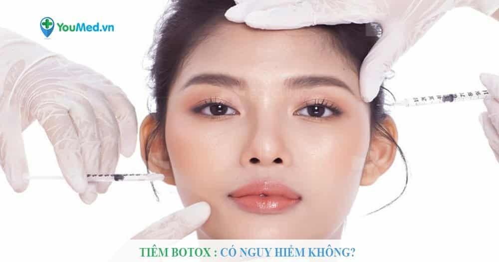 Tiêm botox có nguy hiểm không?
