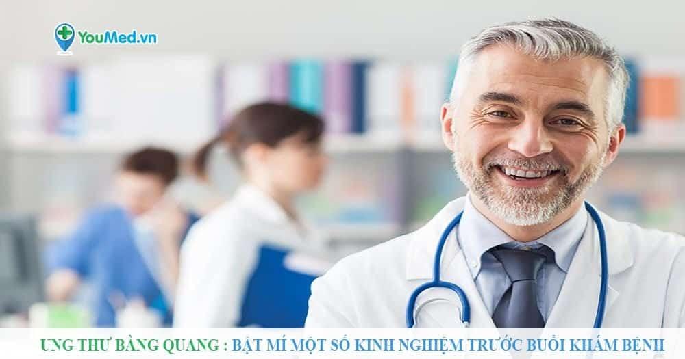 Bệnh Ung thư bàng quang: Bật mí một số kinh nghiệm trước buổi khám bệnh