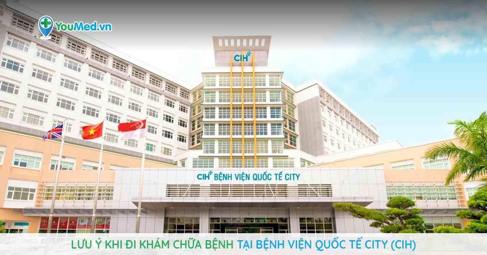 Những điều cần lưu ý khi đi khám chữa bệnh tại Bệnh viện Quốc tế City (CIH)