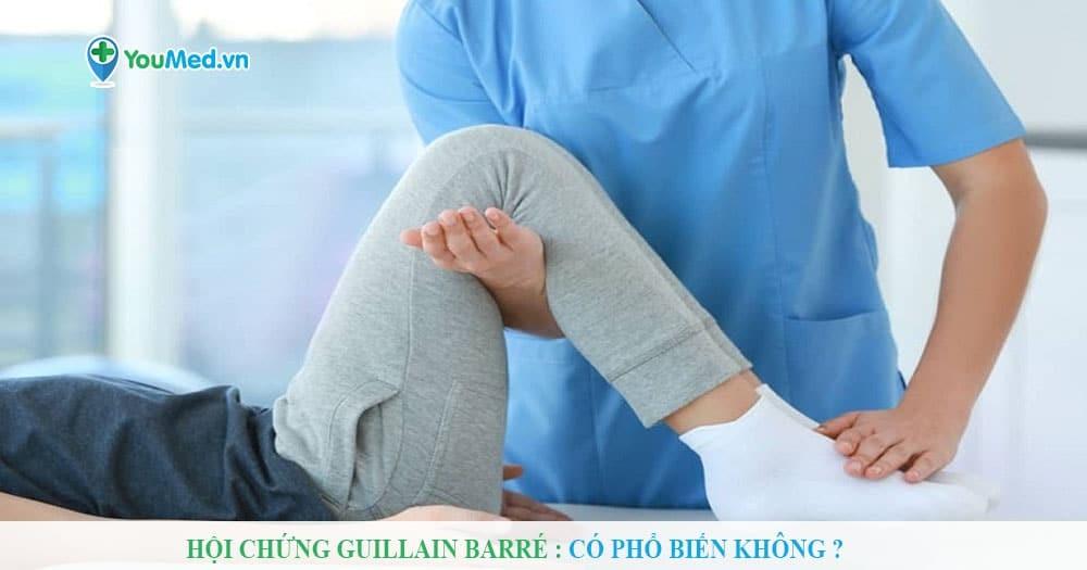 Hội chứng Guillain Barré : Có phổ biến không ?