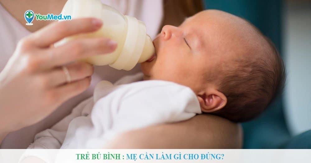 Trẻ bú bình : Mẹ cần làm gì cho đúng?