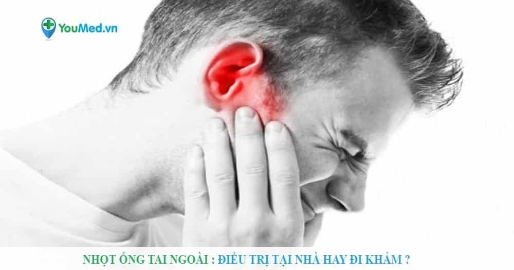 Nhọt ống tai ngoài : Điều trị tại nhà hay đi khám?