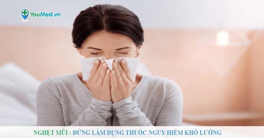 Nghẹt mũi : Đừng làm dụng thuốc nguy hiểm khó lường