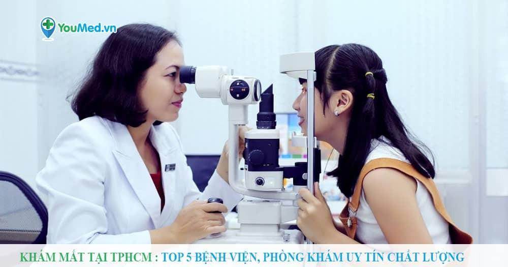 Khám mắt tại TPHCM : Top 5 bệnh viện, phòng khám uy tín chất lượng