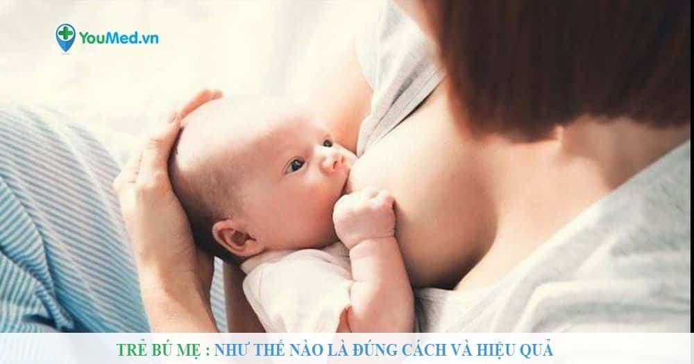 Trẻ bú mẹ : Như thế nào là đúng cách và hiệu quả