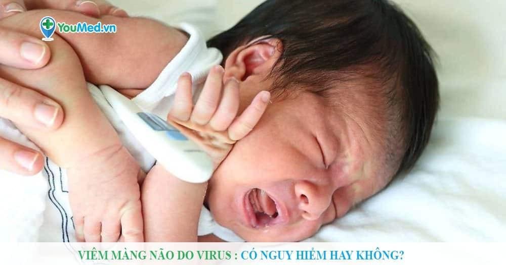 Viêm màng não do virus có nguy hiểm không?