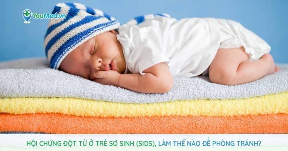 Hội chứng đột tử ở trẻ sơ sinh (SIDS), làm thế nào để phòng tránh?