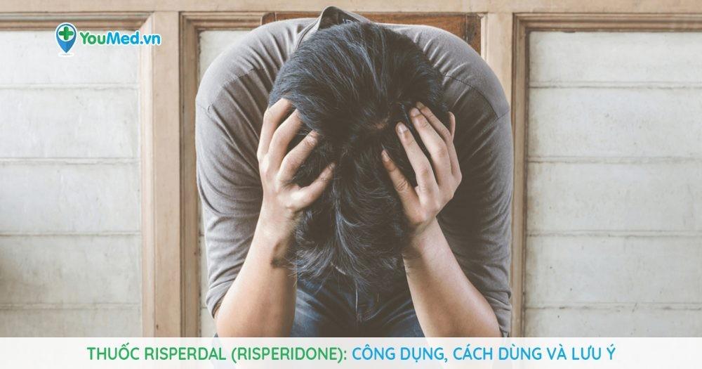 Thuốc Risperdal (risperidone): Công dụng, cách dùng và lưu ý
