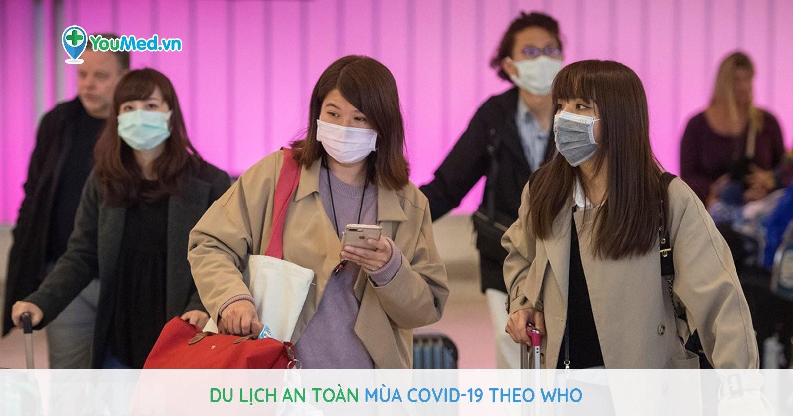 CẬP NHẬT MỚI NHẤT: Du lịch an toàn mùa COVID-19 theo hướng dẫn của WHO