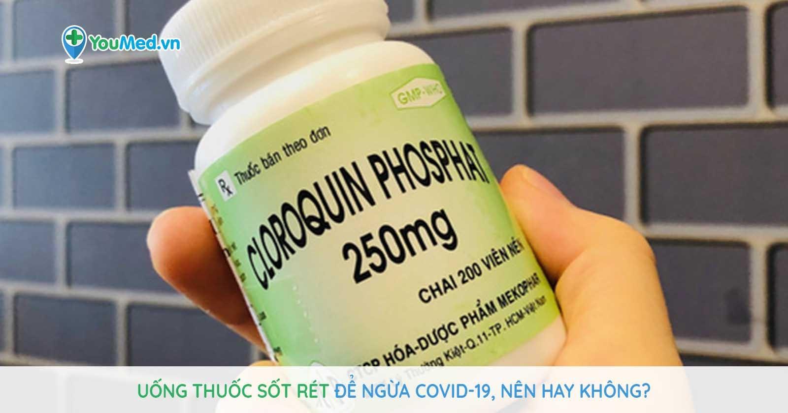 Uống thuốc sốt rét để ngừa Covid-19, nên hay không?