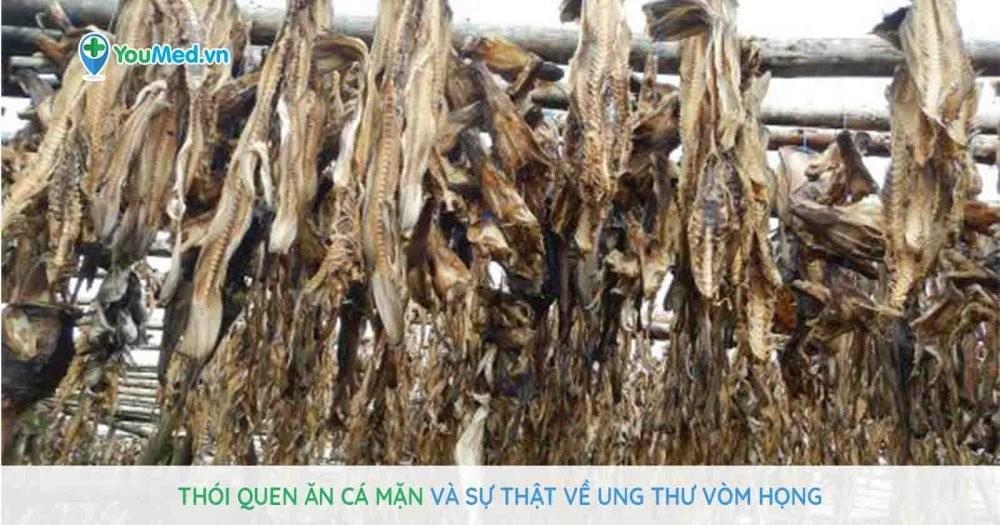 Thói quen ăn cá muối mặn và những sự thật về ung thư vòm họng