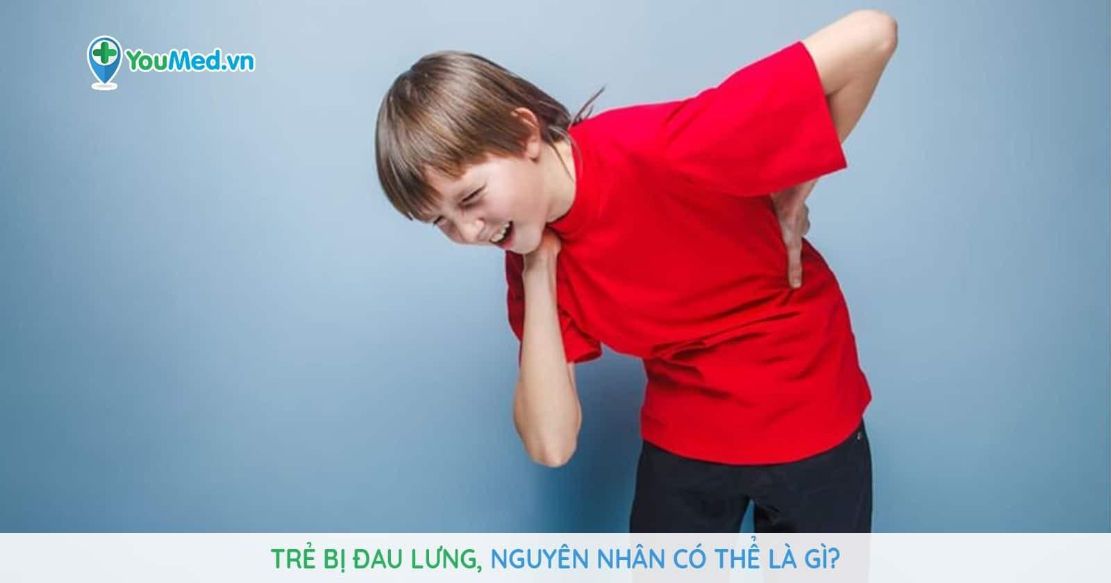 Trẻ bị đau lưng, nguyên nhân có thể là gì?