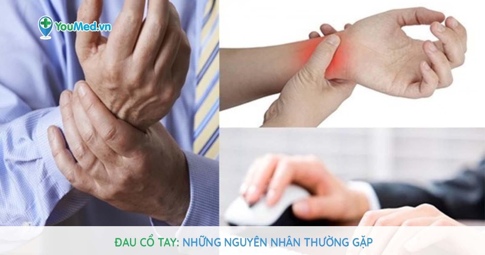 Đau cổ tay: Những nguyên nhân thường gặp