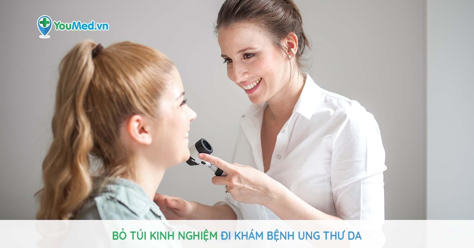 Bỏ túi kinh nghiệm đi khám bệnh Ung thư da